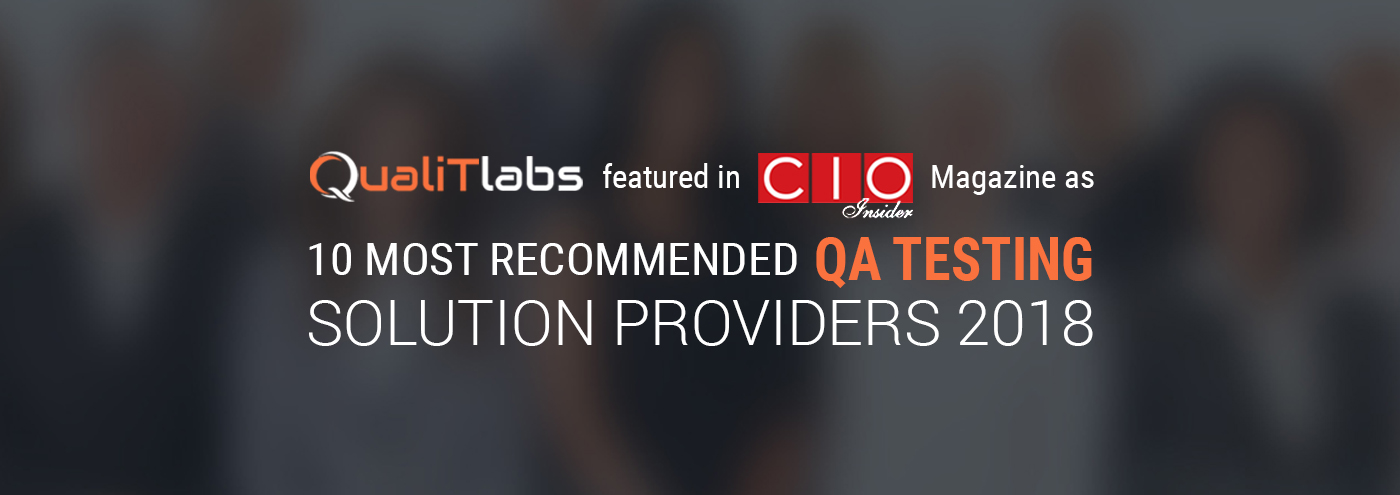 """QualiTlabs is featured as """"10 Most Recommended QA Testing Solution Providers 2018"""""""